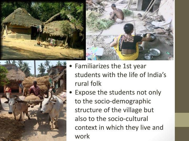 Familiarizes the 1st year students with the life of India's rural folk