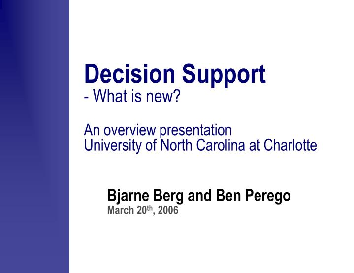 Decision support what is new an overview presentation university of north carolina at charlotte