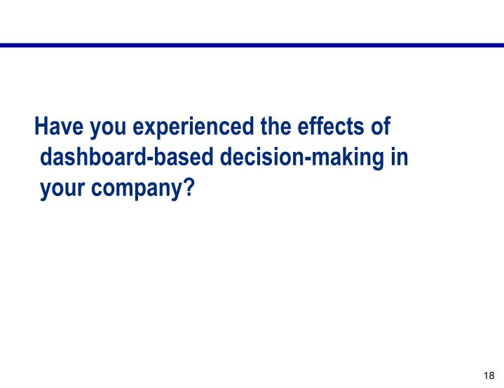 Have you experienced the effects of dashboard-based decision-making in your company?