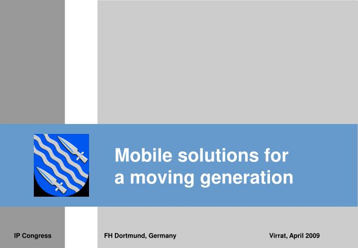 Mobile solutions for a moving generation