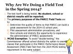 why are we doing a field test in the spring 2014