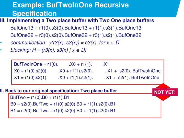 Example: BufTwoInOne Recursive Specification