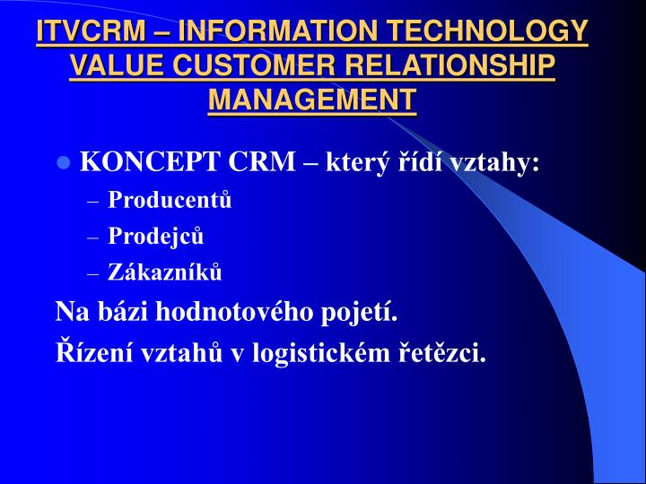 ITVCRM – INFORMATION TECHNOLOGY VALUE CUSTOMER RELATIONSHIP MANAGEMENT