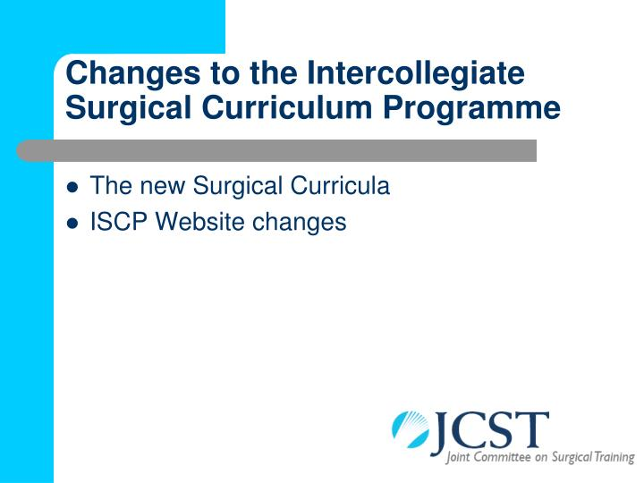 Changes to the intercollegiate surgical curriculum programme1