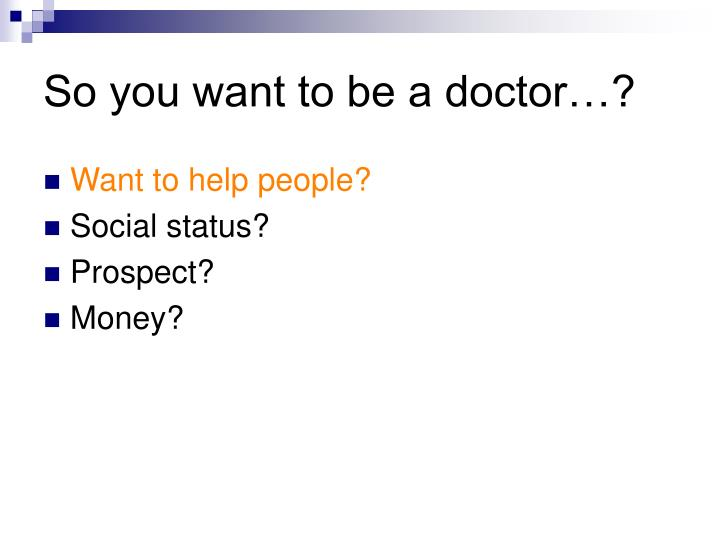 So you want to be a doctor…?