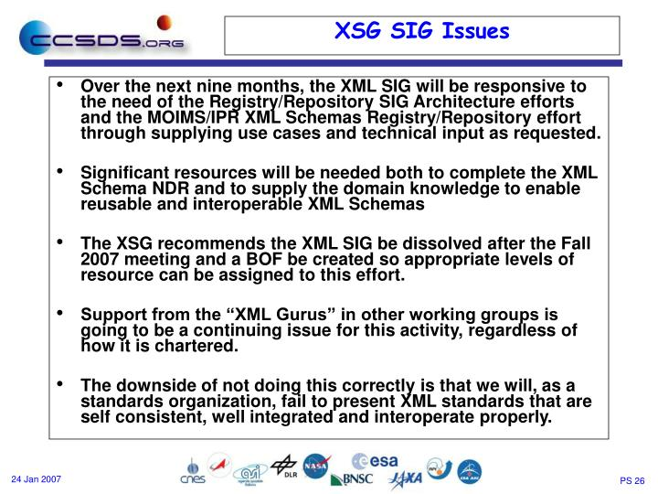 Over the next nine months, the XML SIG will be responsive to the need of the Registry/Repository SIG Architecture efforts and the MOIMS/IPR XML Schemas Registry/Repository effort through supplying use cases and technical input as requested.