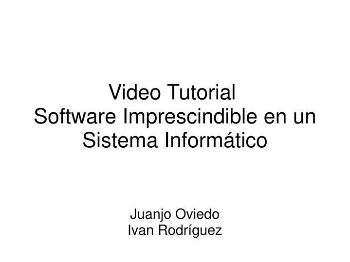 Video tutorial software imprescindible en un sistema inform tico