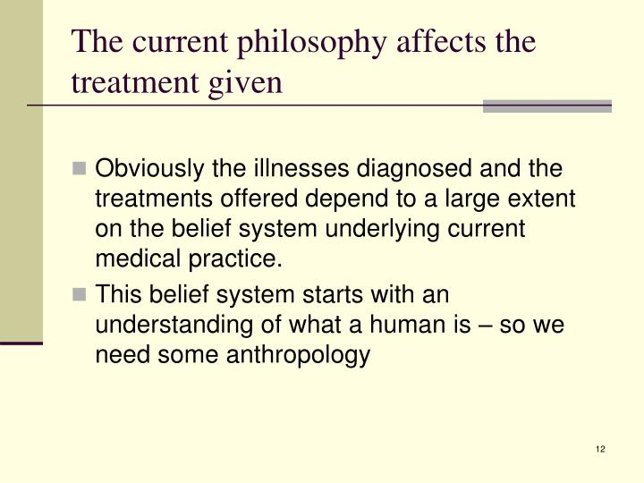 The current philosophy affects the treatment given