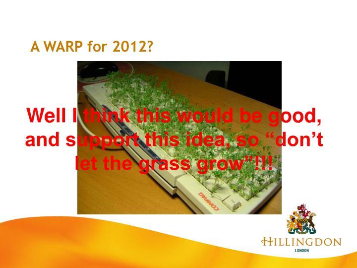 A WARP for 2012?