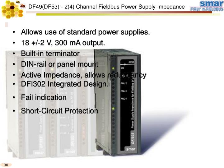 Allows use of standard power supplies.