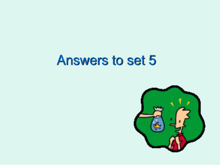 Answers to set 5