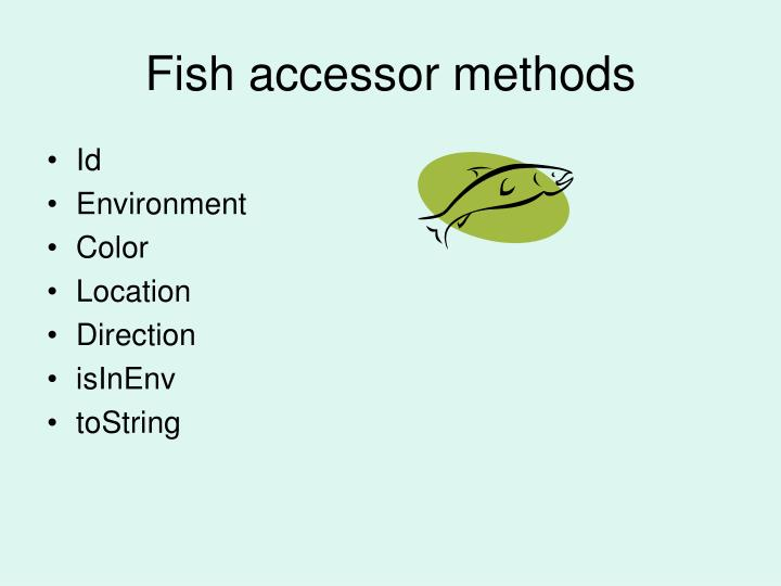 Fish accessor methods