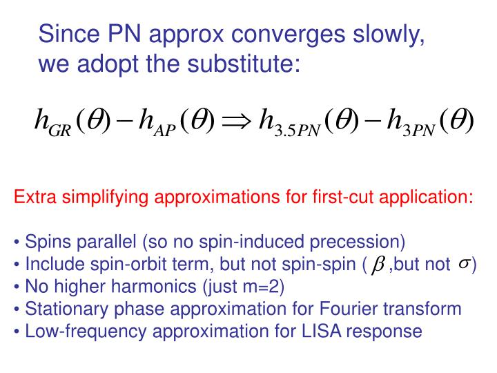 Since PN approx converges slowly,