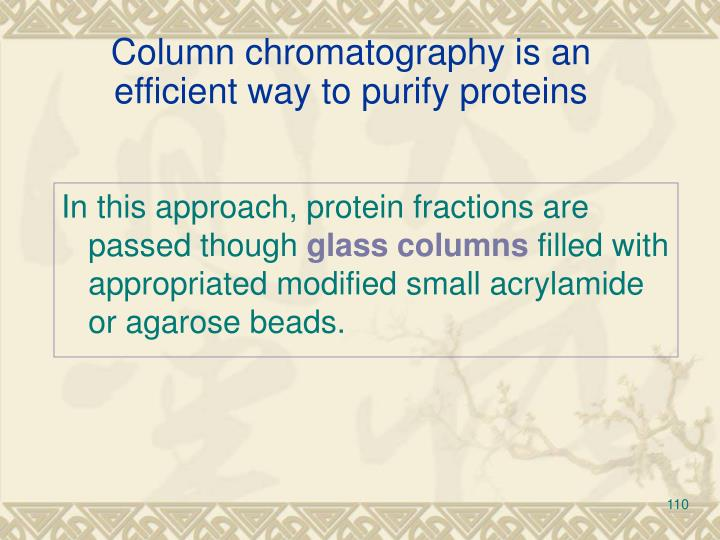 Column chromatography is an efficient way to purify proteins