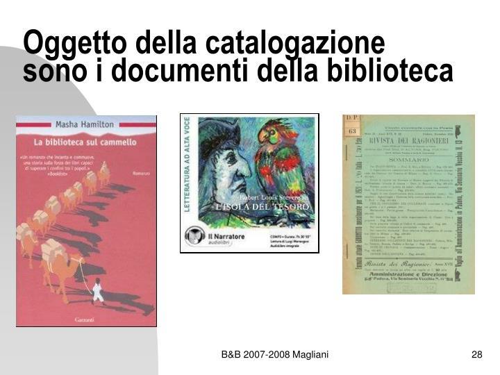 Oggetto della catalogazione sono i documenti della biblioteca
