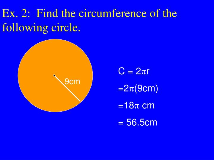 Ex. 2:  Find the circumference of the following circle.