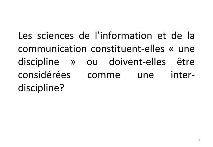 Les sciences de l'information et de la communication constituent-elles «une discipline» ou doivent-elles être considérées comme une inter-discipline?