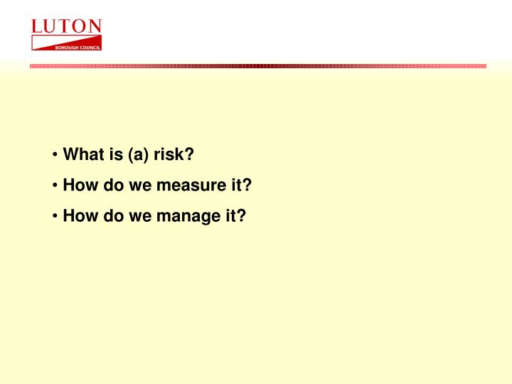 What is (a) risk?
