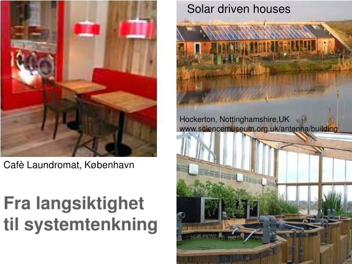 Solar driven houses