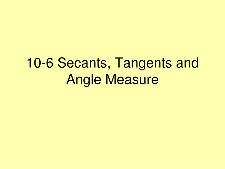 10-6 Secants, Tangents and Angle Measure