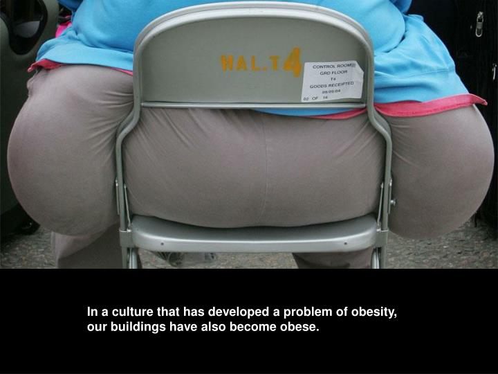 In a culture that has developed a problem of obesity,