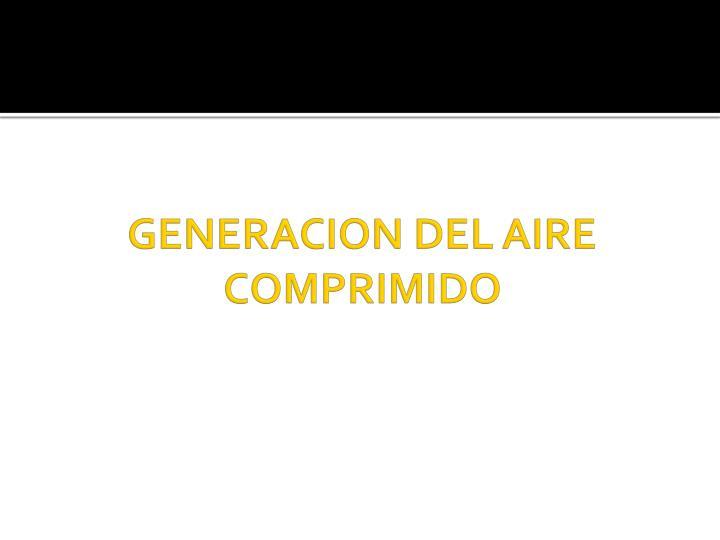 GENERACION DEL AIRE COMPRIMIDO