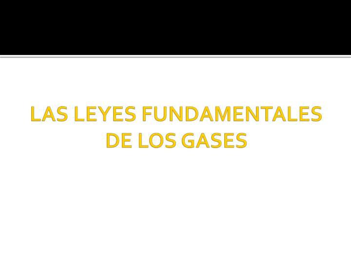 LAS LEYES FUNDAMENTALES DE LOS GASES