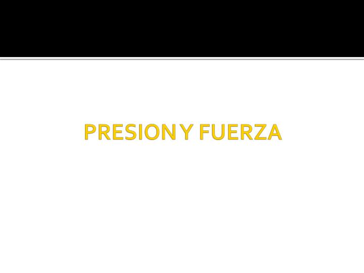 PRESION Y FUERZA