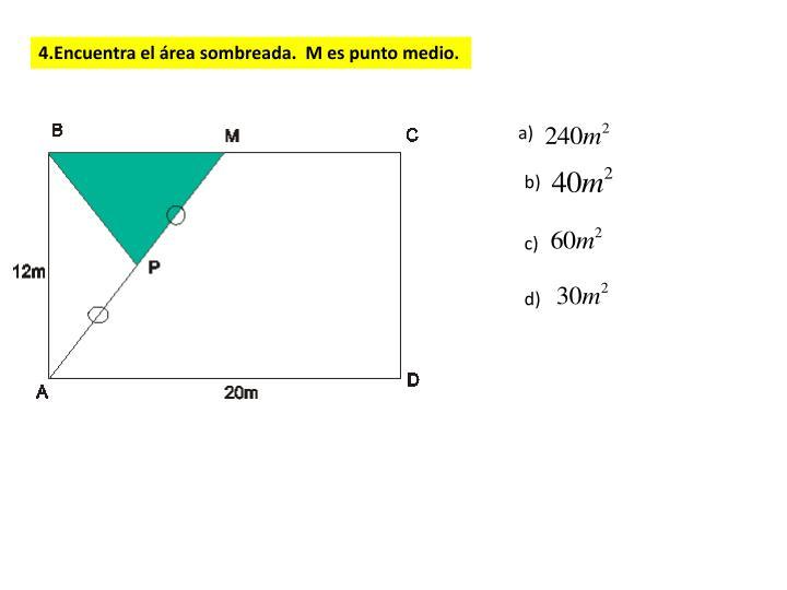 4.Encuentra el área sombreada.  M es punto medio.