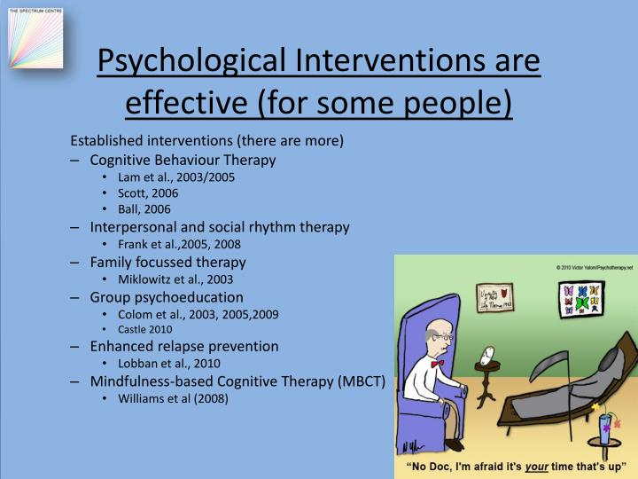 Psychological Interventions are effective (for some people)
