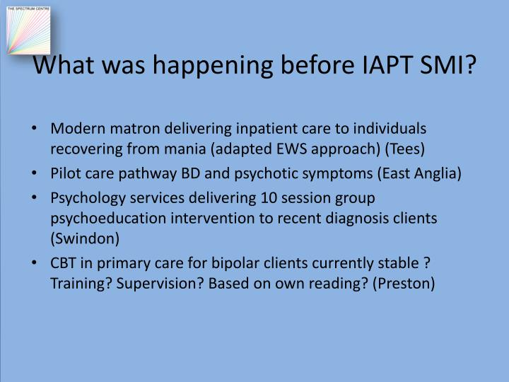 What was happening before IAPT SMI?
