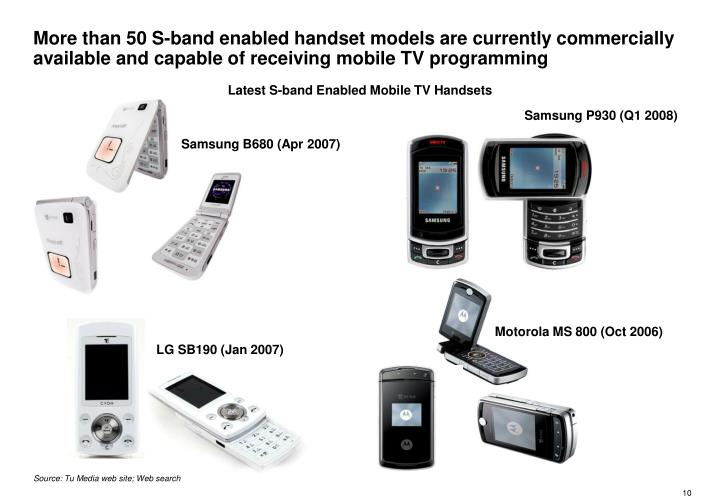 More than 50 S-band enabled handset models are currently commercially available and capable of receiving mobile TV programming