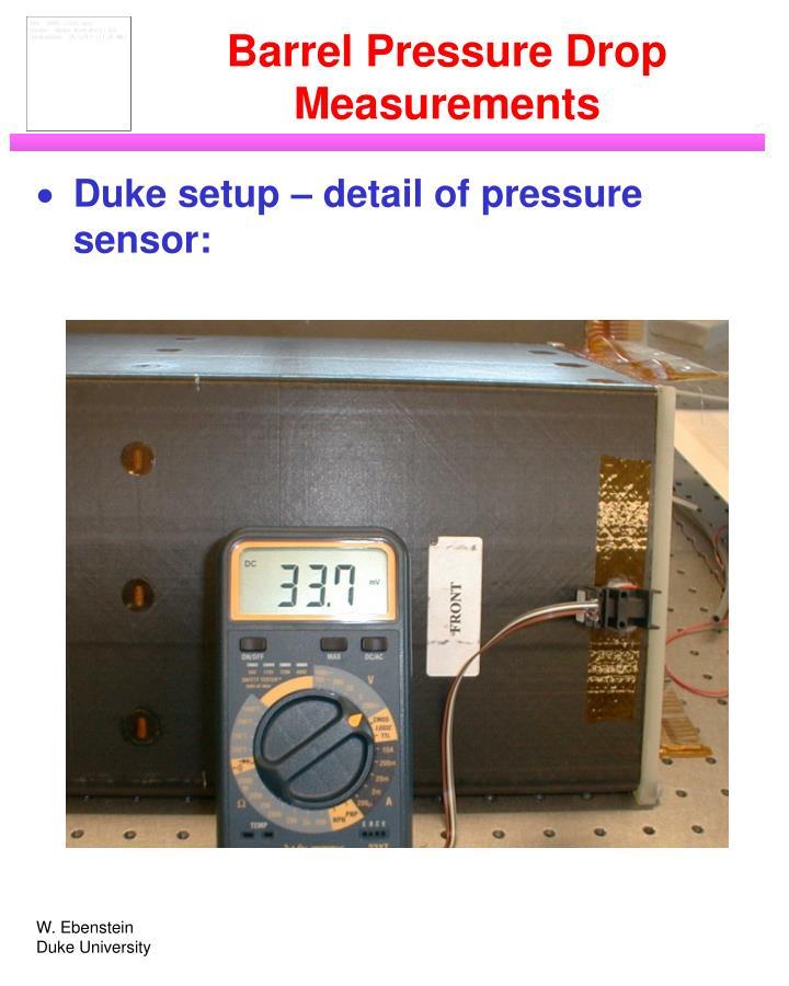 Barrel Pressure Drop Measurements