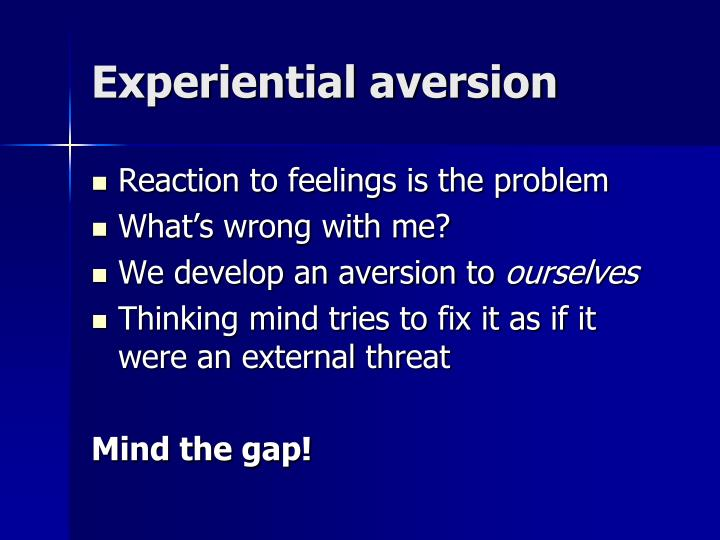 Experiential aversion