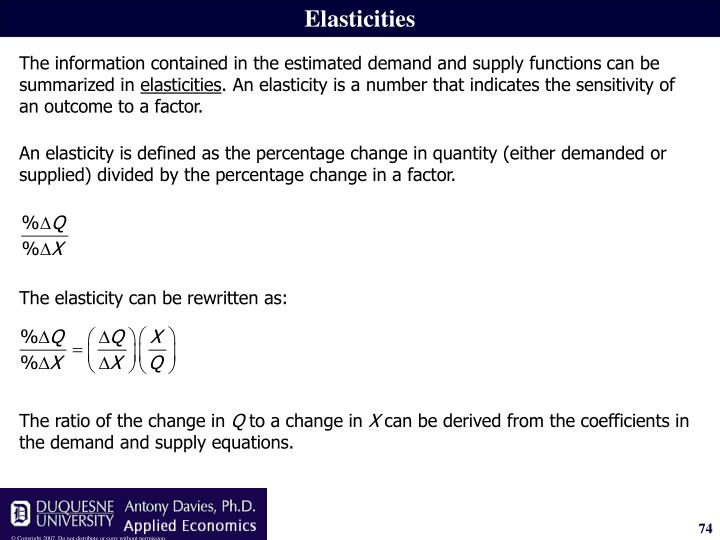 An elasticity is defined as the percentage change in quantity (either demanded or supplied) divided by the percentage change in a factor.