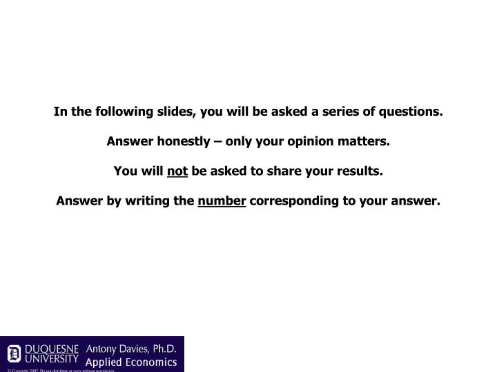 In the following slides, you will be asked a series of questions.