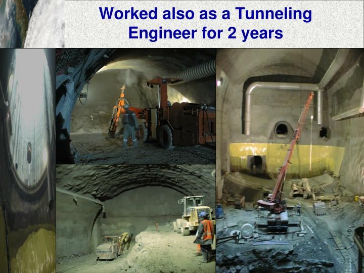 Worked also as a Tunneling Engineer for 2 years