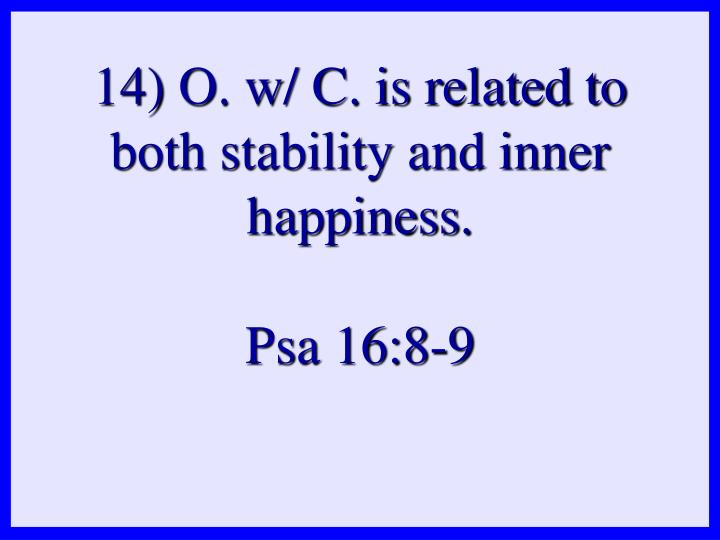 14) O. w/ C. is related to both stability and inner happiness.