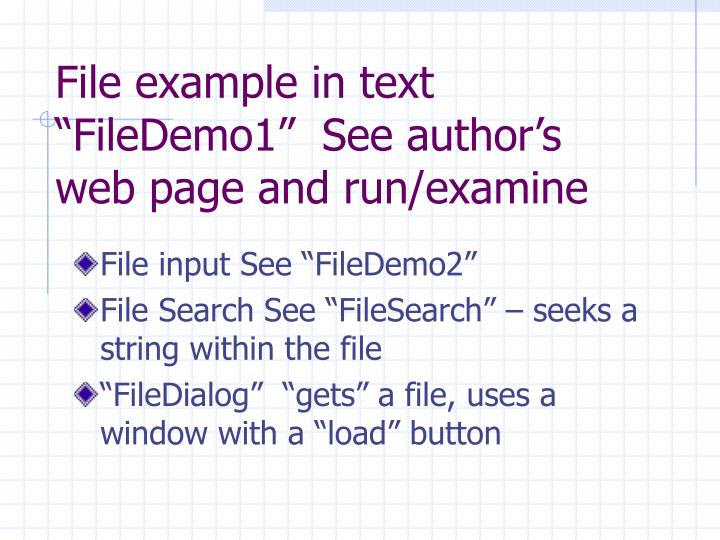 "File example in text ""FileDemo1""  See author's web page and run/examine"
