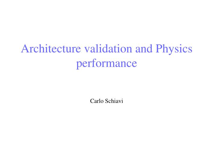 Architecture validation and Physics performance