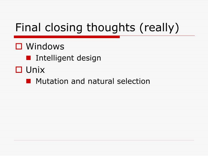 Final closing thoughts (really)
