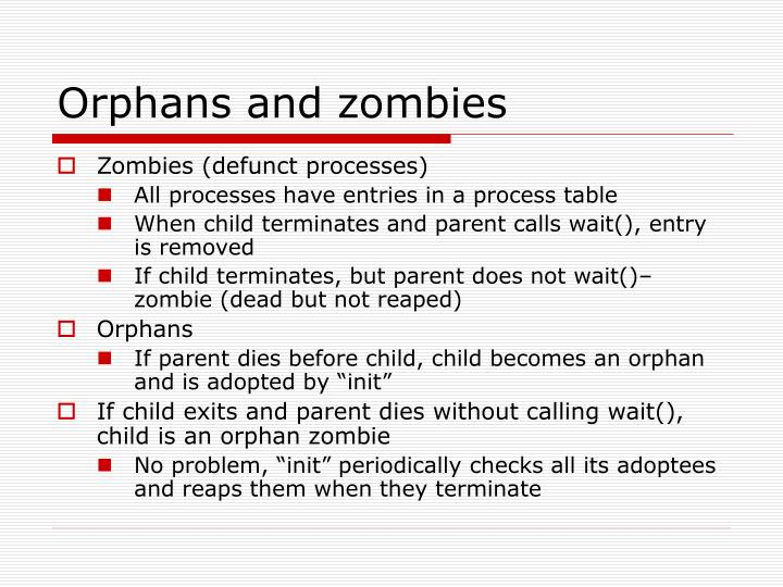 Orphans and zombies