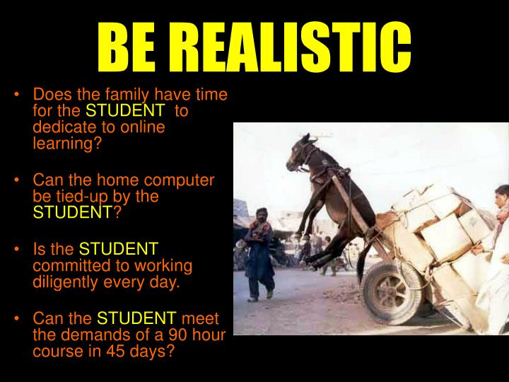 BE REALISTIC