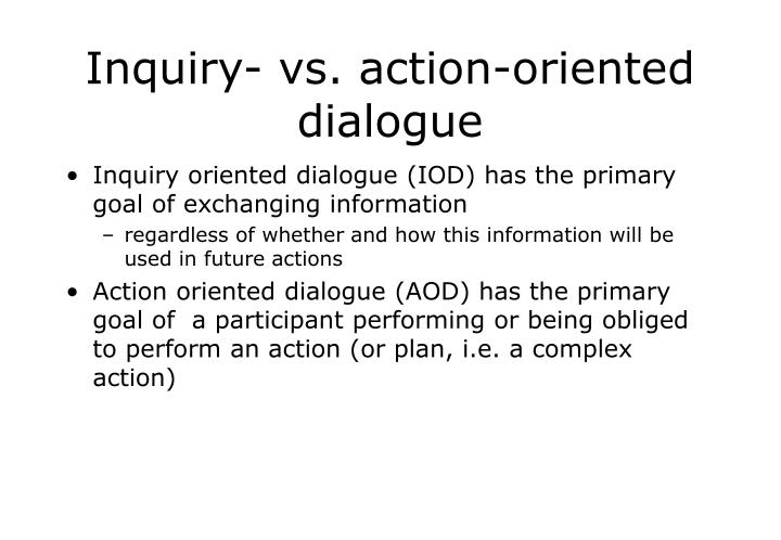 Inquiry- vs. action-oriented dialogue