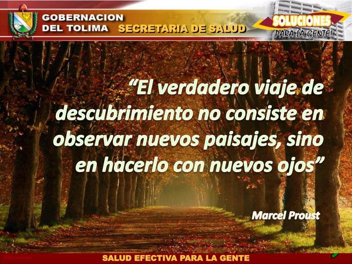 """""""El verdadero viaje de descubrimiento no consiste en observar nuevos paisajes, sino en hacerlo con nuevos ojos"""""""