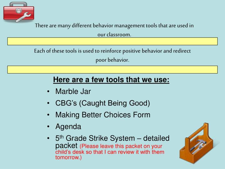 There are many different behavior management tools that are used in our classroom.
