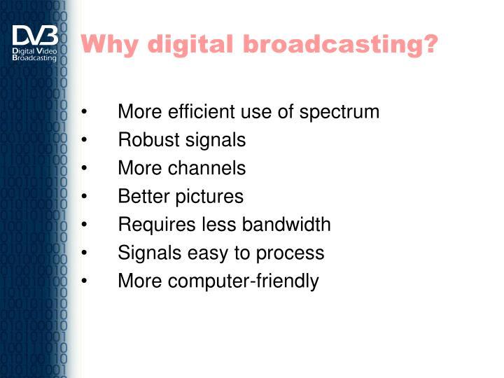 Why digital broadcasting?