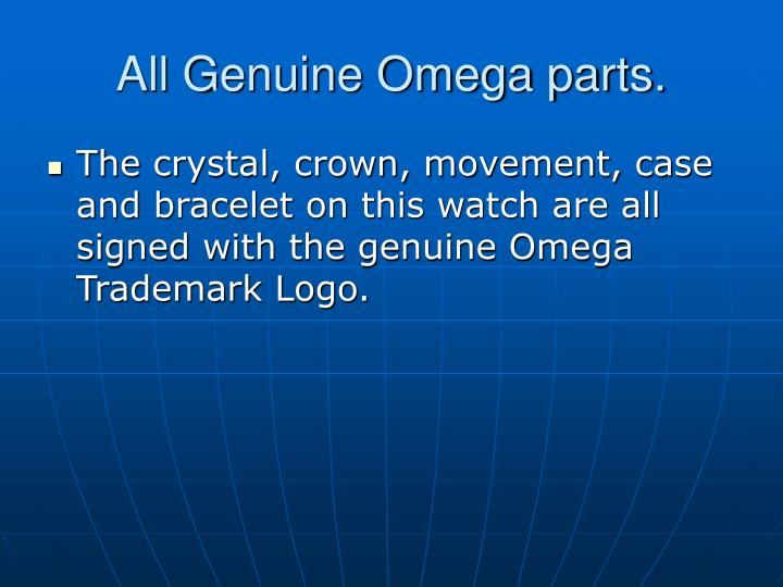 All Genuine Omega parts.
