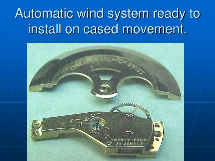 Automatic wind system ready to install on cased movement.