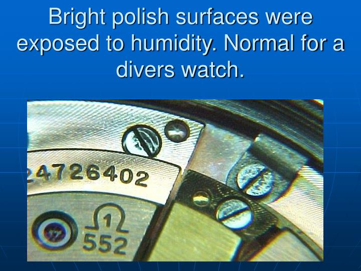 Bright polish surfaces were exposed to humidity. Normal for a divers watch.